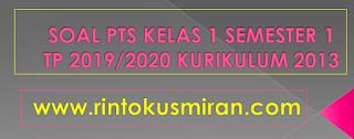 SOAL PTS KELAS 1 SEMESTER 1 TP 2019/2020 KURIKULUM 2013