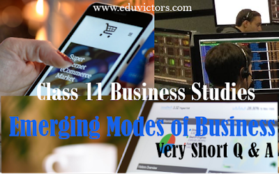 CBSE Class 11 Business Studies - Chapter 5 - Emerging Modes of Business - Questions and Answers (#eduvictors)(#cbsenotes)(#class11BusinessStudies)