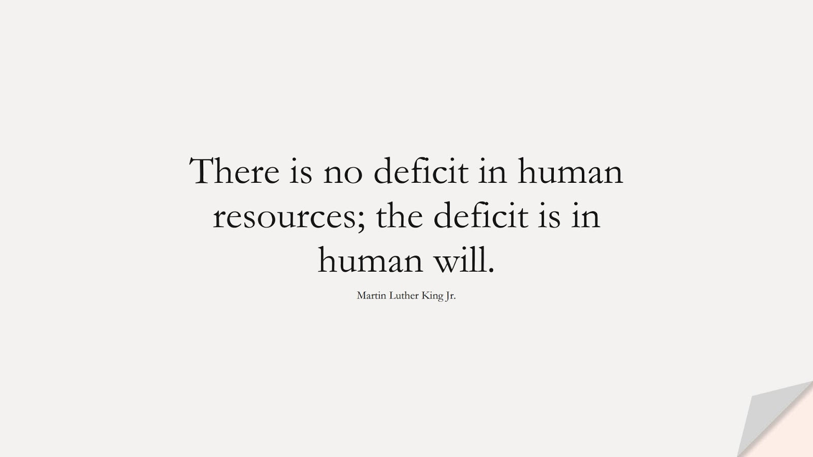 There is no deficit in human resources; the deficit is in human will. (Martin Luther King Jr.);  #MartinLutherKingJrQuotes