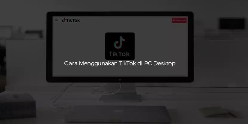 Cara Menggunakan Tiktok Di Pc Desktop Brankaspedia Blog Tutorial Dan Tips