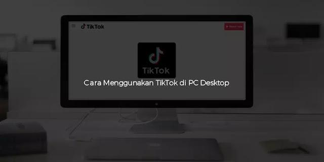cara menggunakan tiktok di pc desktop