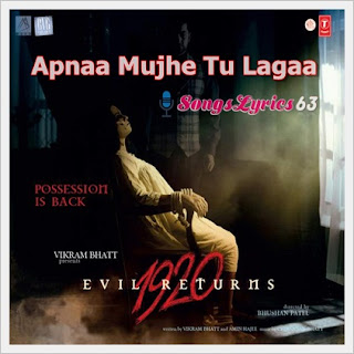 Apnaa Mujhe Tu Lagaa Lyrics Song 1920 - Evil Returns