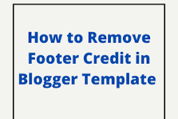 How To Remove Footer Credit in Blogger Template