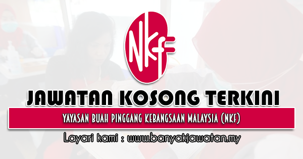 Jawatan Kosong 2021 di Yayasan Buah Pinggang Kebangsaan Malaysia (NKF)