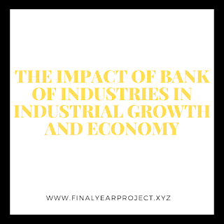 https://www.finalyearproject.xyz/2020/03/the-impact-of-bank-of-industries-in.html