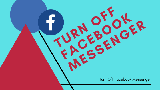 Turn Off Facebook Messenger