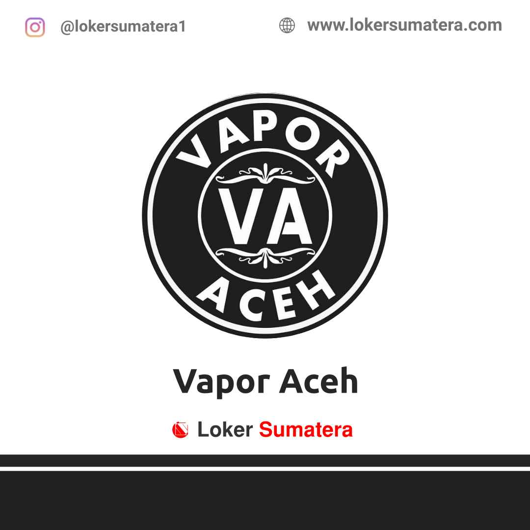 Lowongan Kerja Banda Aceh: Vapor Aceh April 2021