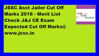 JSSC Asst Jailor Cut Off Marks 2016 - Merit List Check JAJ CE Exam Expected Cut Off Marks@ www.jssc.in