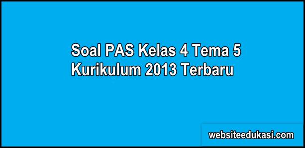 Soal PAS Kelas 4 Tema 5 Kurikulum 2013 Tahun 2019/2020