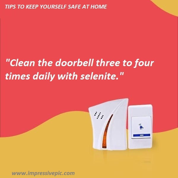 Clean the doorbell three to four times daily