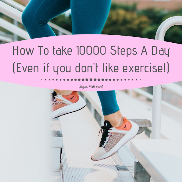 How To take 10000 Steps A Day (Even if you don't like exercise!)