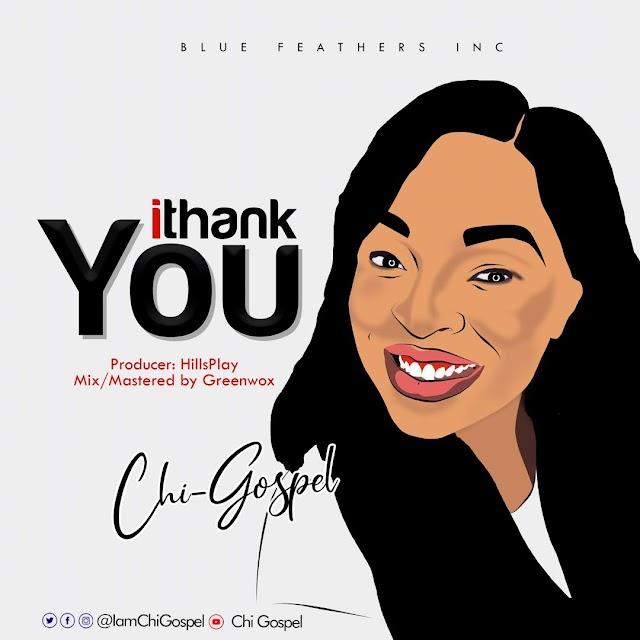 MUSIC PREMIERE + ANIMATED VIDEO] Chi-Gospel - I Thank You (Prod. By HillsPlay) || @IamChiGospel Cc @GospelHitsNaija