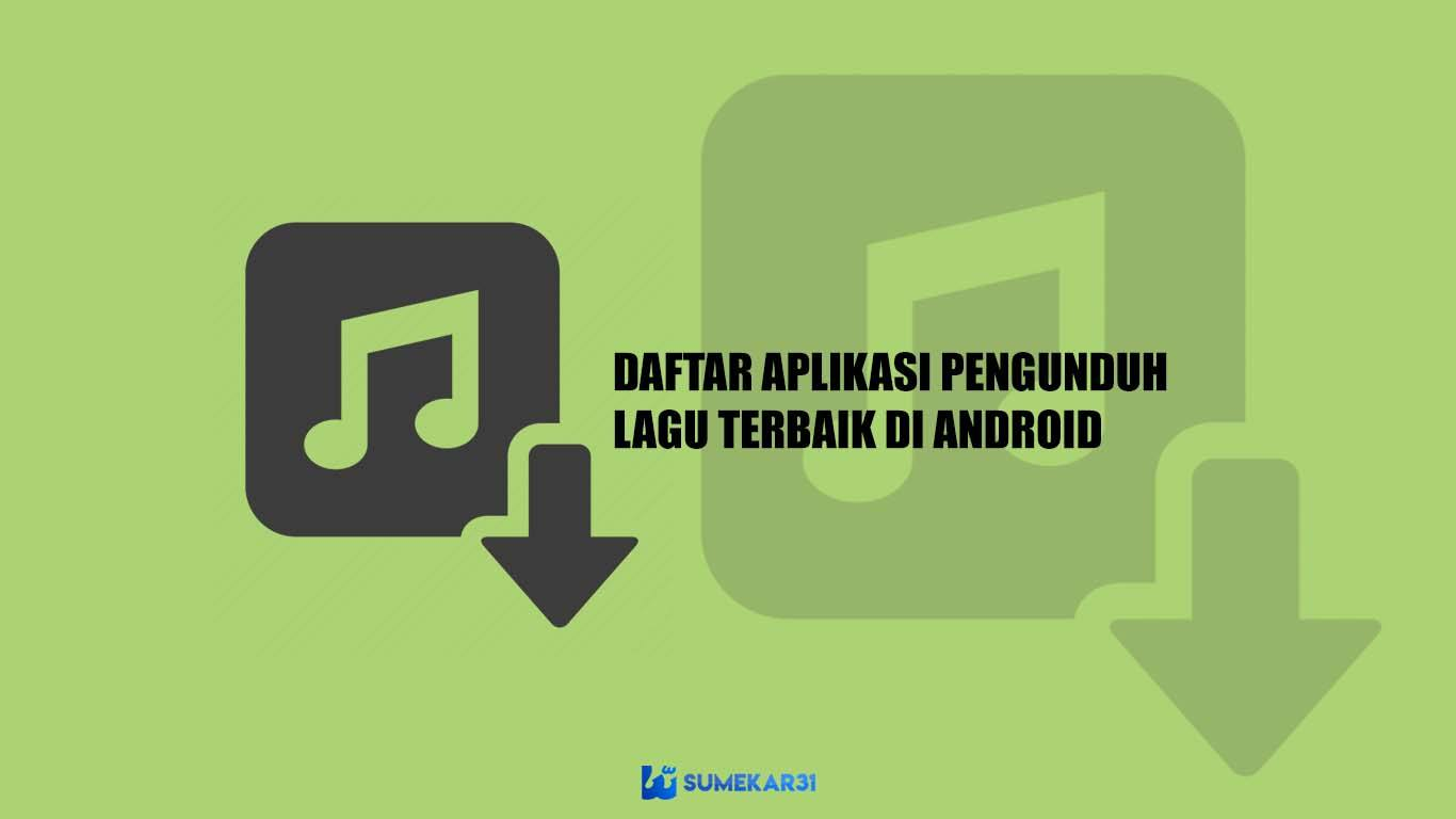 Top Aplikasi Pengunduh Lagu / Musik untuk Android