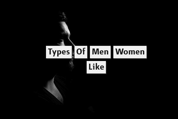 Types of Men Women Like