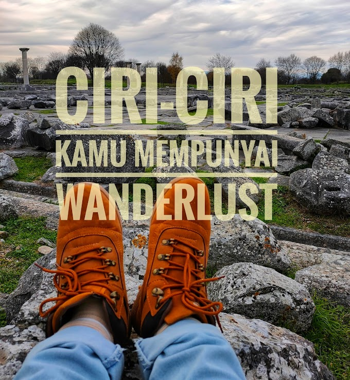 Ciri-Ciri Kamu Mempunyai Wanderlust