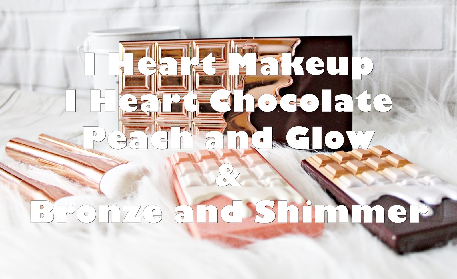 I ♥ Makeup I ♥ Chocolate Rose Gold, Peach and glow, Bronze and Shimmer