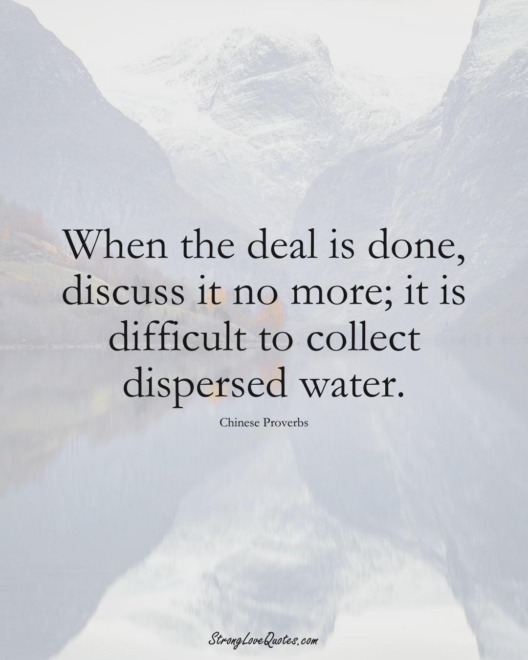When the deal is done, discuss it no more; it is difficult to collect dispersed water. (Chinese Sayings);  #AsianSayings