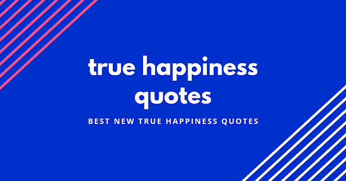 Latest new true happiness quotes | happiness quotes