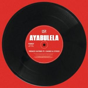 Prince Kaybee – Ayabulela (Feat. Caiiro & Sykes) #Arewapublisize