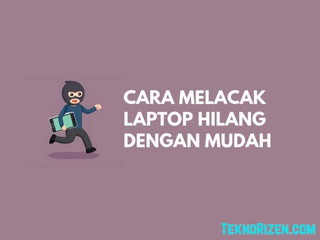 Cara Melacak Laptop Yang Hilang Dengan Mudah