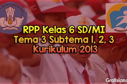 RPP Kelas 6 SD/MI Tema 3 Subtema 1, 2, 3 Kurikulum 2013