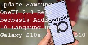 Update Samsung OneUI 2.0 Beta berbasis Android 10 Langsung untuk Galaxy S10e / S10 / S10 + [Download OTA] 1