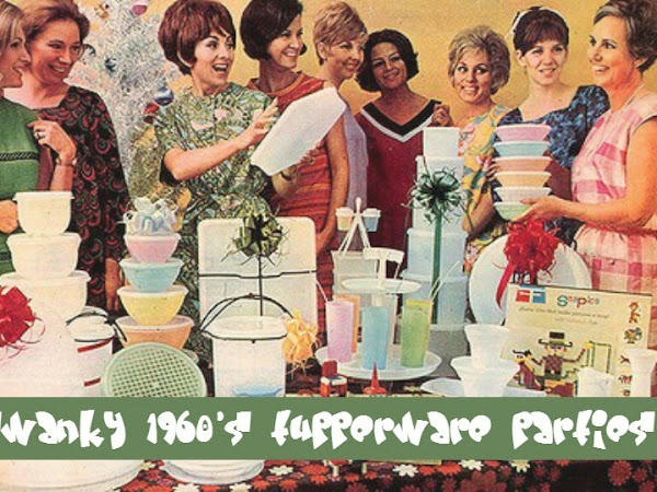 Swanky 1960's Tupperware Parties