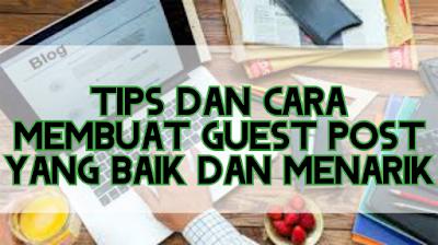 Tips Dan Cara Membuat Guest Post Yang Baik Dan Menarik