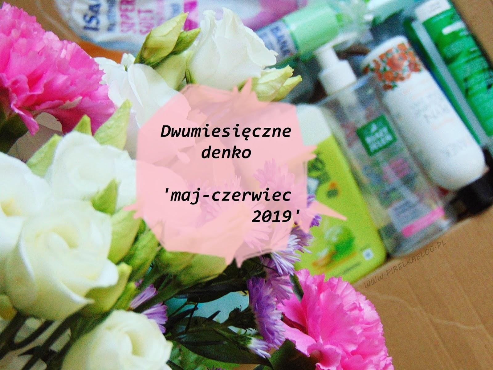 Dwumiesięczne denko 'maj-czerwiec 2019'