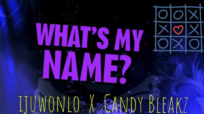 MUSIC: Ijuwonlo x Candybleakz - What's My Name?