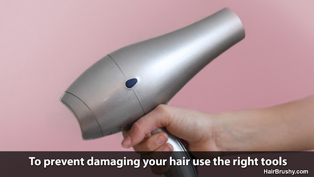 To prevent damaging your hair use the right tools