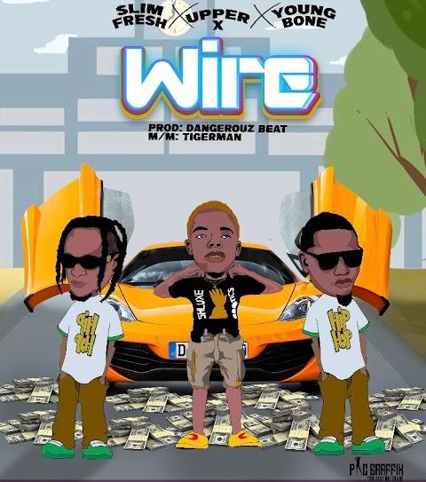 Music: Slimfresh - Wire Ft. Youngbone & Upper X