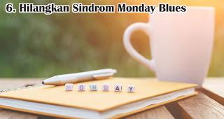 Hilangkan Sindrom Monday Blues merupakan salah satu cara mudah menyegarkan pikiran tanpa liburan