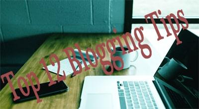 Top 12 Blogging Tips
