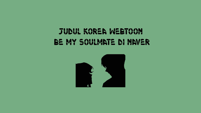 Judul Korea Webtoon Be My Soulmate di Naver