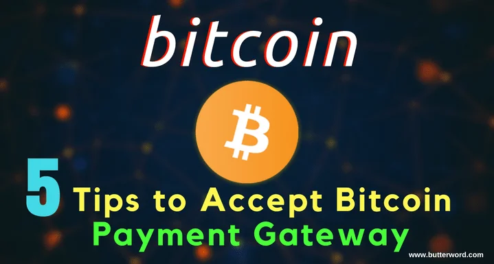 pay with bitcoin, accept bitcoin, who accepts bitcoin, bitcoin merchants, bitcoin payment gateway, sites that accept bitcoin, 5 Best Tips to Accept Payment in Bitcoin on your Website, butterword