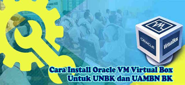 Cara Mudah Install Virtual Box Untuk UNBK Dan UAMBNBK Dengan Benar
