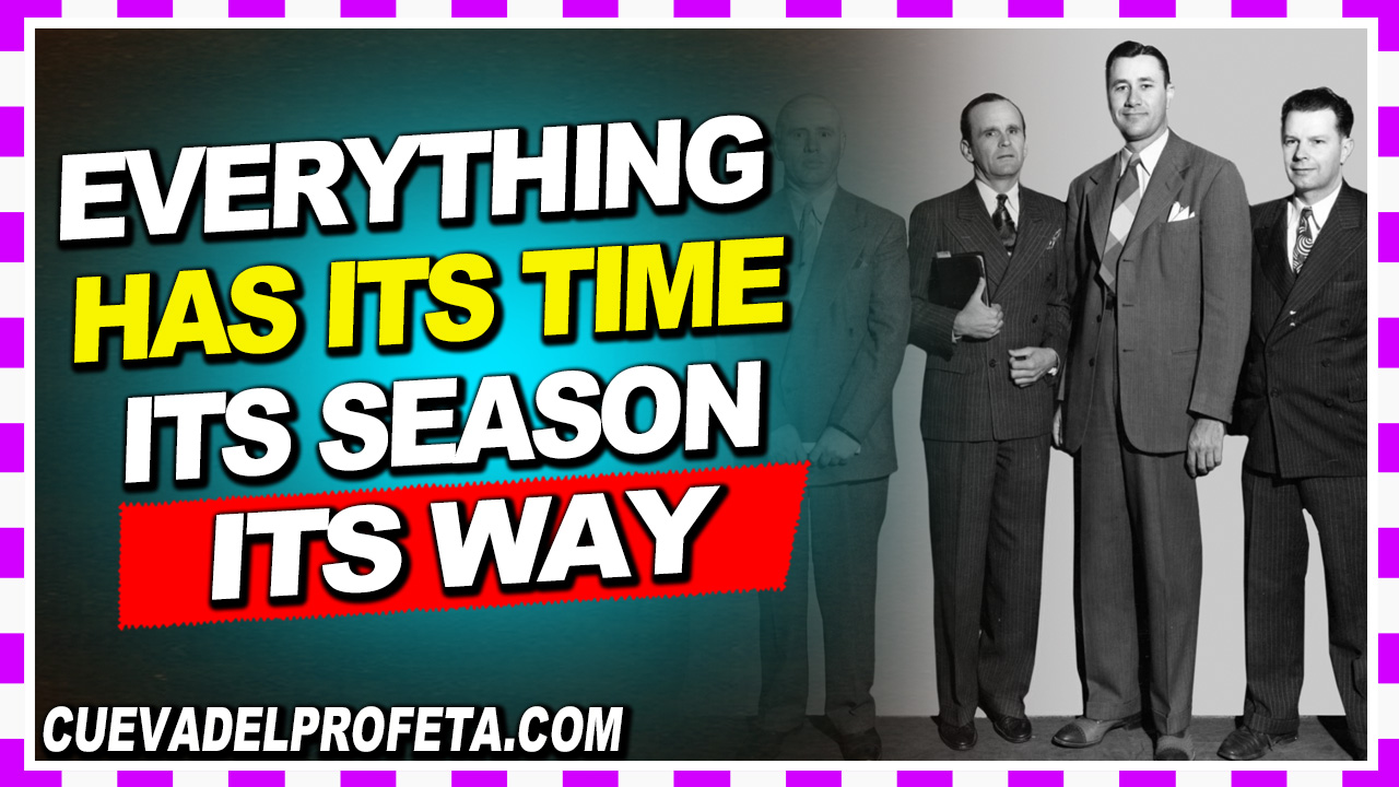 Everything has its time, its season, and it has its way - William Marrion Branham