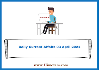 Daily Current Affairs 03 April 2021