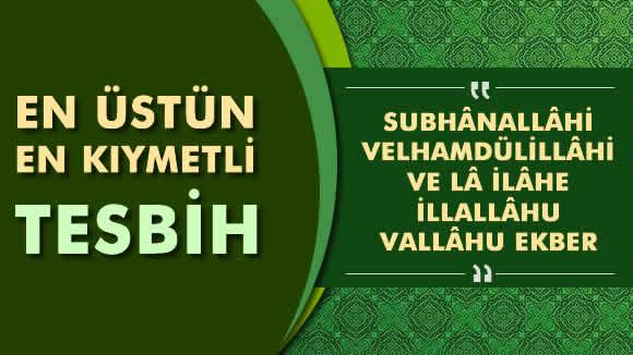 Subhanallahi Velhamdülillahi ve La İlahe İllallahu Vallahu Ekber Okunuşu, Anlamı ve Fazileti