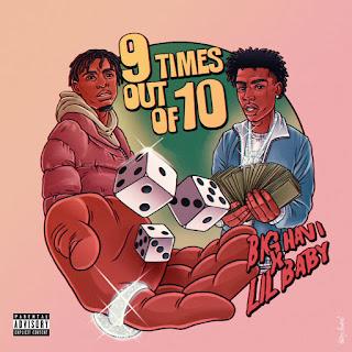 "Big Havi (@1bighavi) - ""9 Times Out of 10"" feat. Lil Baby (@lilbaby4PF)"