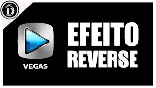 Curso Sony Vegas 024 - Vídeo de Trás para Frente (Efeito Reverse Vegas)