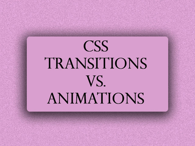 CSS Animations vs Transitions
