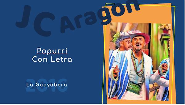 """👁️🗨️Popurri con LETRA de Juan Carlos Aragón⚫ """"La Guayabera""""⭐ (2016)"""