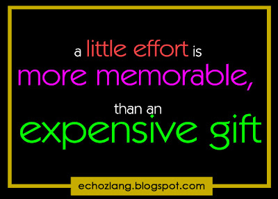 A little effort is more memorable than an expensive gift.