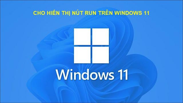 Nút RUN trên Windows 11 ở đâu?