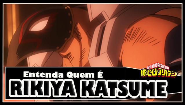 Entenda Quem é RIKIYA KATSUKAME! Boku no Hero Academia