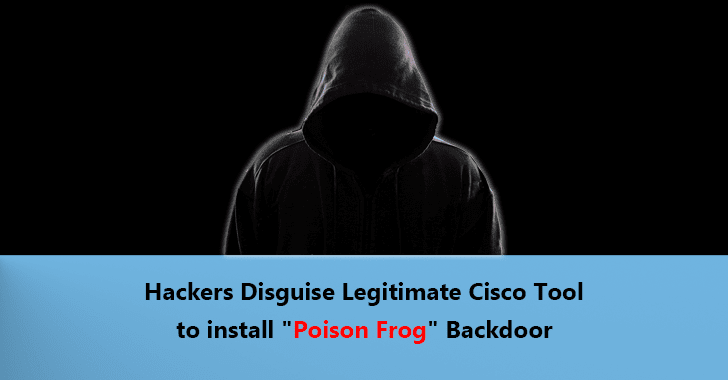 "OilRig Iranian Threat Group Install ""Poison Frog"" Backdoor on Windows By Disguise Legitimate Cisco Tool"