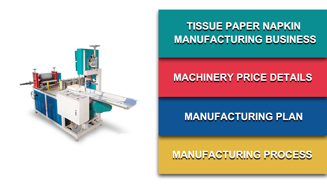 Napkin Tissue Paper Manufacturing Machinery Price, Plan, Process, Quotation, Information
