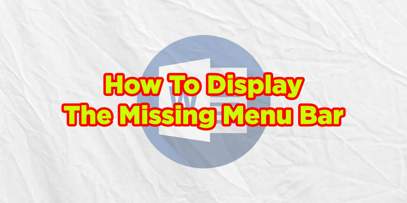 how to display the missing menu bar